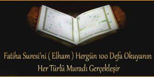 Fatiha Suresi'ni ( Elham ) Hergün 100 Defa Okuyanın Her Türlü Muradı Gerçekleşir