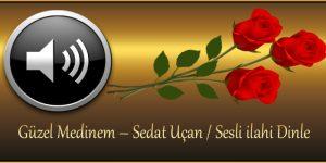 Güzel Medinem – Sedat Uçan / Sesli ilahi Dinle