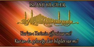 Kur'an-ı Kerimin şifresi var mı? Kur'an-da geleceğe dair bilgiler var mı?