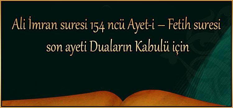 Ali İmran suresi 154 ncü Ayet-i – Fetih suresi son ayeti Duaların Kabulü için