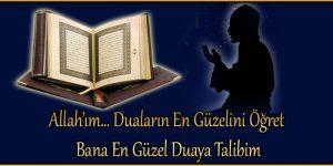 Allah'ım… Duaların En Güzelini Öğret Bana En Güzel Duaya Talibim