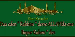 "Dua eden "" Rabbim "" derse ALLAH'da ona "" Buyur Kulum "" der."