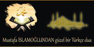 Mustafa İSLAMOĞLUNDAN güzel bir Türkçe dua