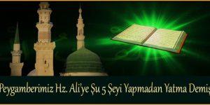 Peygamberimiz Hz. Ali'ye Şu 5 Şeyi Yapmadan Yatma Demiş