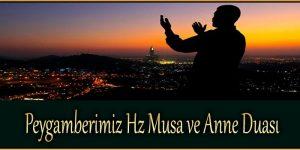 Peygamberimiz Hz Musa ve Anne Duası