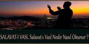 SALAVAT-I VASL Salavat-ı Vasl Nedir Nasıl Okunur