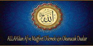ALLAH'dan Af ve Mağfiret Dilemek için Okunacak Dualar