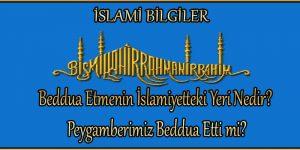 Beddua Etmenin İslamiyetteki Yeri Nedir? Peygamberimiz Beddua Etti mi?
