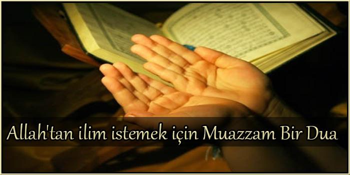 Allah'tan ilim istemek için Muazzam Bir Dua