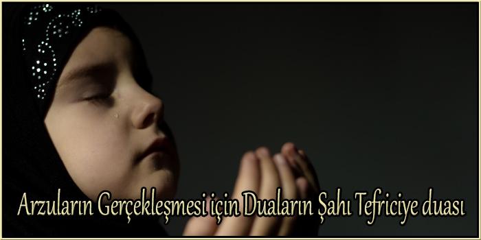 Arzuların Gerçekleşmesi için Duaların Şahı Tefriciye duası