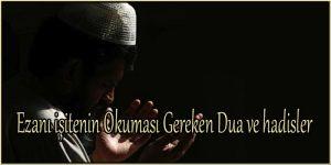 Ezanı işitenin Okuması Gereken Dua ve hadisler