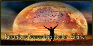 Kuruntu ve Vesvese için Dualar – Zikirler