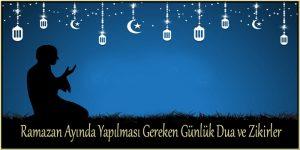 Ramazan Ayında Yapılması Gereken Günlük Dua ve Zikirler