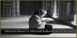 Teheccüd Namazı ve Teheccüde Kalkınca Okunacak Dua