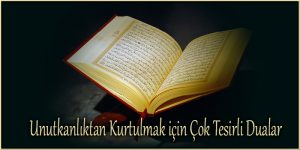 Unutkanlıktan Kurtulmak için Çok Tesirli Dualar