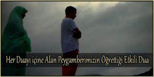 Her Duayı içine Alan Peygamberimizin Öğrettiği Etkili Dua