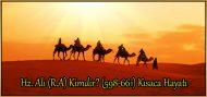 Hz. Ali (R.A) Kimdir? (598-661) Kısaca Hayatı