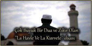 """Çok Büyük Bir Dua ve Zikir Olan """"La Havle Ve La Kuvvete"""" duası"""