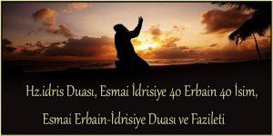 Hz.idris Duası, Esmai İdrisiye 40 Erbain 40 İsim, Esmai Erbain-İdrisiye Duası ve Fazileti