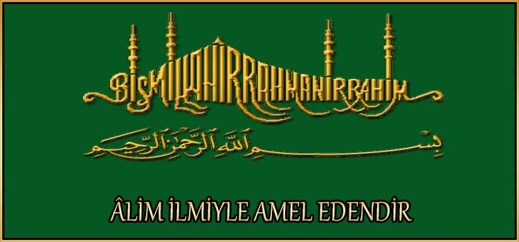 ÂLİM İLMİYLE AMEL EDENDİR