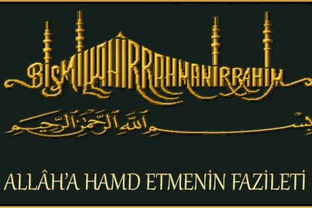 ALLÂH'A HAMD ETMENİN FAZİLETİ