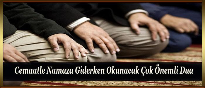Cemaatle Namaza Giderken Okunacak Çok Önemli Dua