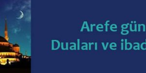 Arefe günü Duaları ve ibadetleri