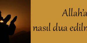 Allah'a nasıl dua edilmelidir