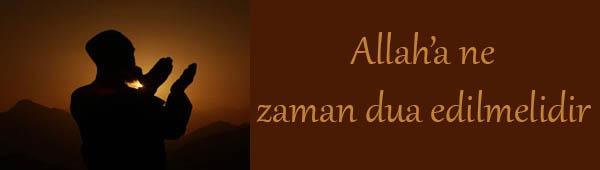Allah'a ne zaman dua edilmelidir