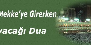 Hacıların Mekke'ye Girerken Okuyacağı Dua
