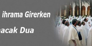 Hacılar için ihrama Girerken Okunacak Dua