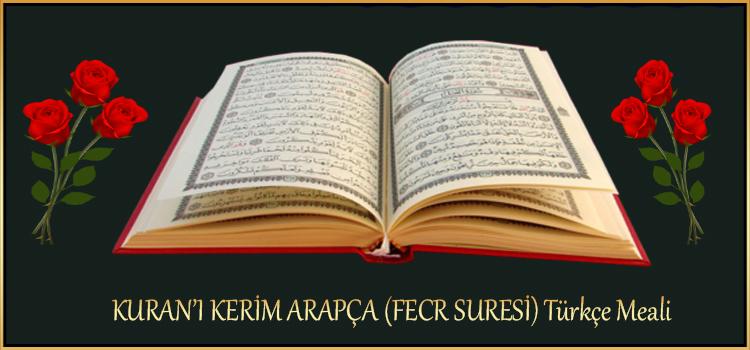 KURAN'I KERİM ARAPÇA (FECR SURESİ) Türkçe Meali