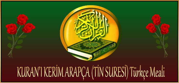 KURAN'I KERİM ARAPÇA (TİN SURESİ) Türkçe Meali