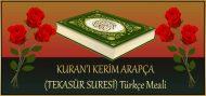 KURAN'I KERİM ARAPÇA (TEKASÜR SURESİ) Türkçe Meali