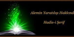 Alemin Yaratılışı Hakkında Hadis-i Şerif ( 2 )