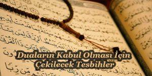Duaların Kabul Olması İçin Çekilecek Tesbihler
