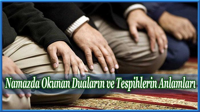 Namazda Okunan Duaların ve Tespihlerin Anlamları