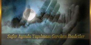 Safer Ayında Yapılması Gereken İbadetler