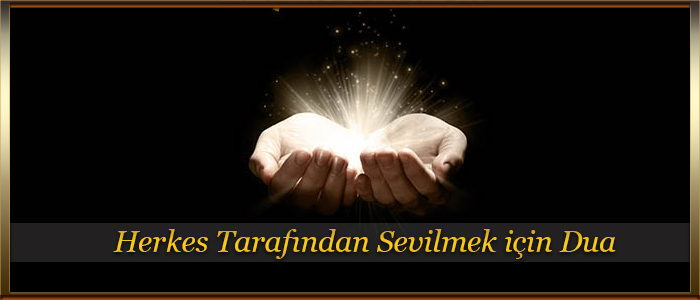 Herkes Tarafından Sevilmek için Dua