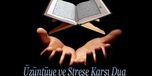 Üzüntüye ve Strese Karşı Dua