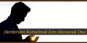 Dertlerden Kurtulmak İçin Okunacak Dua