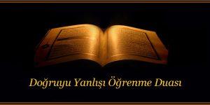 Doğruyu Yanlışı Öğrenme Duası