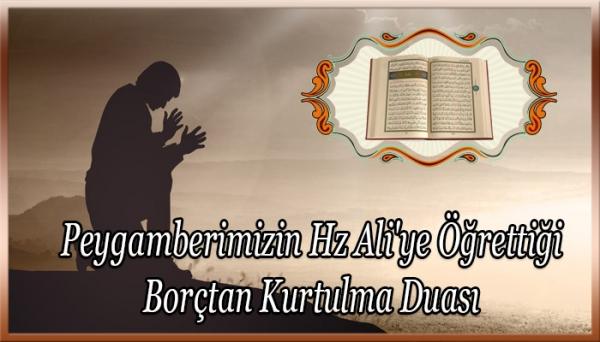 Peygamberimizin Hz Ali'ye Öğrettiği Borçtan Kurtulma Duası