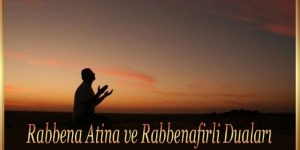 Rabbena Atina ve Rabbenafirli Duaları