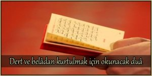 Dert ve Beladan Kurtulmak için Okunacak Dua