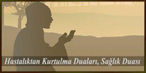Hastalıktan Kurtulma Duaları, Sağlık Duası