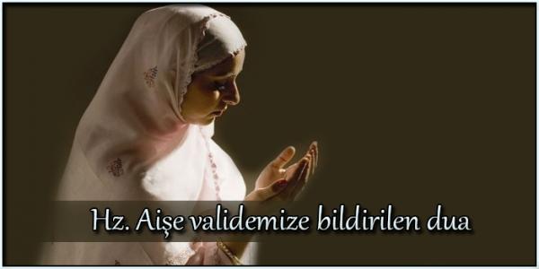 Hz. Aişe Validemize Bildirilen Dua