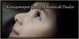 Konuşamayan Çocuğa Okunacak Dualar