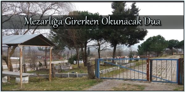 Mezarlığa Girerken Okunacak Dua