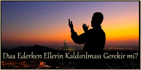 Dua Ederken Ellerin Kaldırılması Gerekir mi?